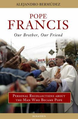 Pope Francis - Our Brother, Our Friend: Personal Recollections About the Man who Became Pope