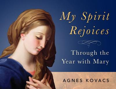 My Spirit Rejoices: Through the Year with Mary [Perpetual Calendar]