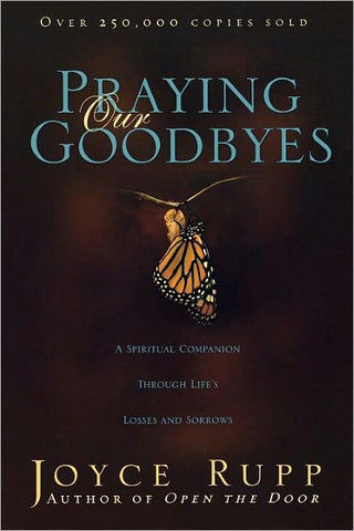 Praying Our Goodbyes: A Spiritual Companion Through Life's Losses and Sorrows (Revised)