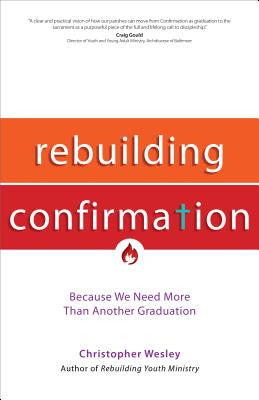 Rebuilding Confirmation: Because We Need More Than Another Graduation ( Rebuilt Parish Book )
