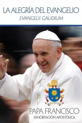 La Alegria del Evangelio: Evangelii Gaudium = The Joy of the Gospel