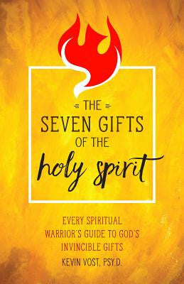 The Seven Gifts of the Holy Spirit: Every Spiritual Warrior's Guide to God's Invincible Gifts