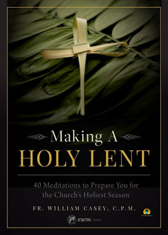 Making a Holy Lent: 40 Meditations to Prepare You for the Church's Holiest Season