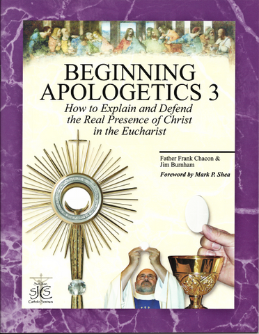 Beginning Apologetics 3 Real Presence of Christ in the Eucharist
