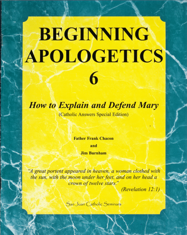 Beginning Apologetics 6   How to Explain & Defend Mary