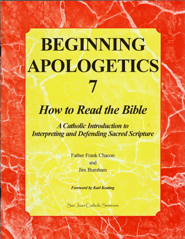 Beginning Apologetics 7  How to Read the Bible   A Catholic Introduction to Interpreting and Defending Sacred Scripture