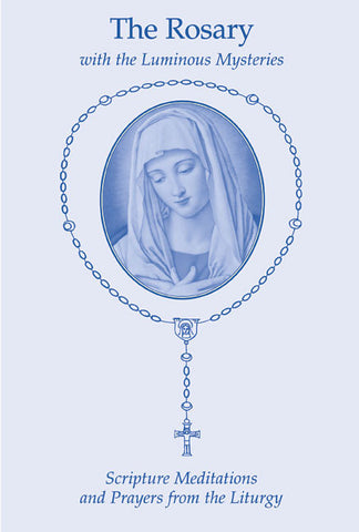 The Rosary with luminous scripture meditations & Prayers from the Liturgy