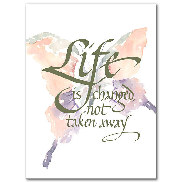 Life Is Changed, Not Taken Away Sympathy Card