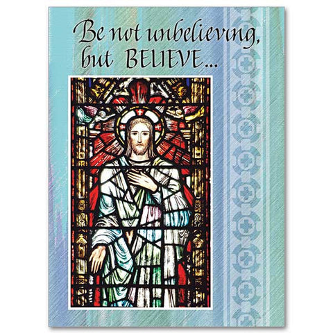Be not unbelieving, but BELIEVE...