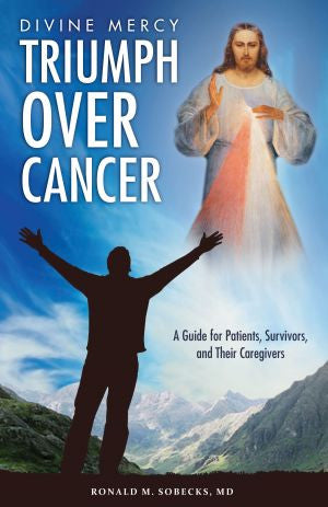 Divine Mercy, Triumph Over Cancer A Guide for Patients, Survivors, and Their Caregivers