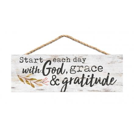Start Each Day With God, Grace & Gratitude - Hanging Sign