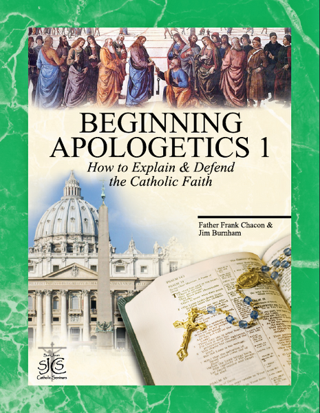 Beginning Apologetics 1   How to Explain and Defend the Catholic Faith