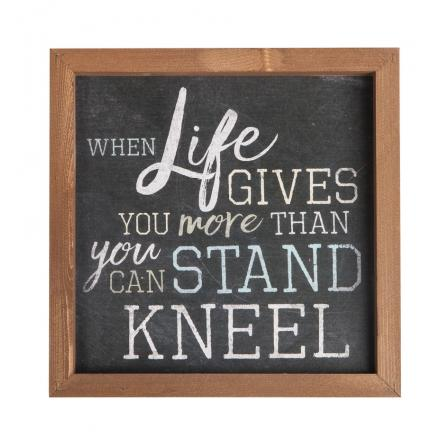 When Life Gives You More Than You Can Stand, Kneel Wall Art