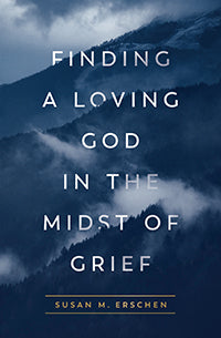Finding a Loving God in the Midst of Grief