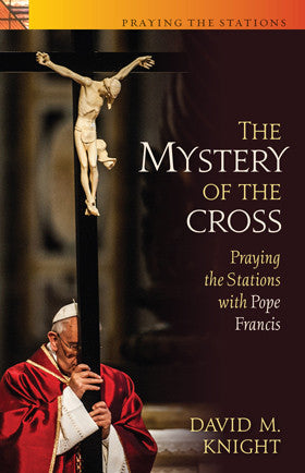 The Mystery of the Cross – Praying the Stations with Pope Francis
