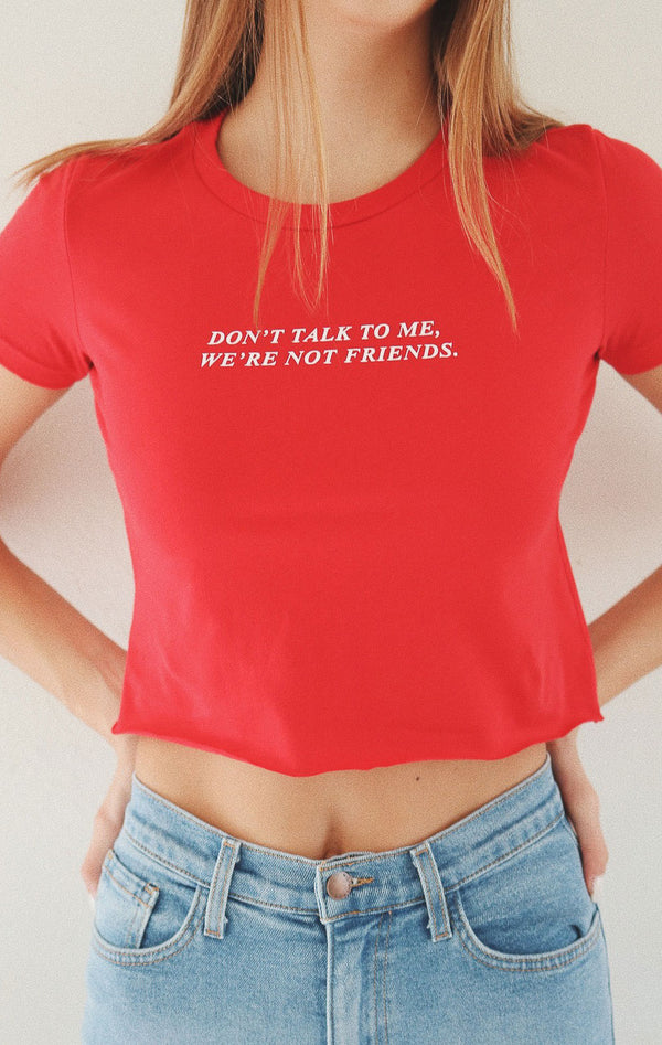 NYCT Clothing Don't Talk To Me We're Not Friends Cropped Tee