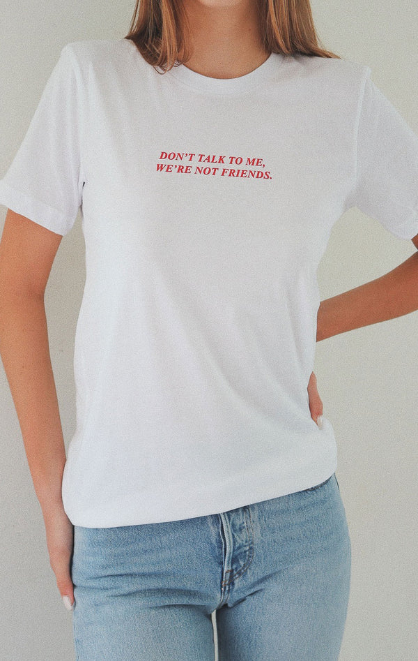 NYCT Clothing Don't Talk To Me We're Not Friends Tshirt