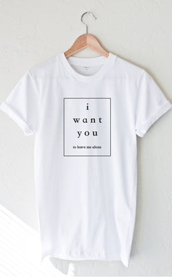 I Want You To Leave Me Alone Tee - White