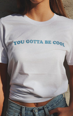 You Gotta Be Cool Tee - White