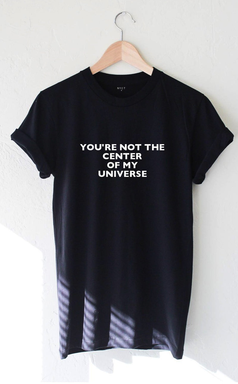 NYCT Clothing You're Not The Center Of My Universe Tee - Black