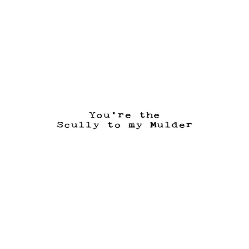 You're The Scully To My Moulder