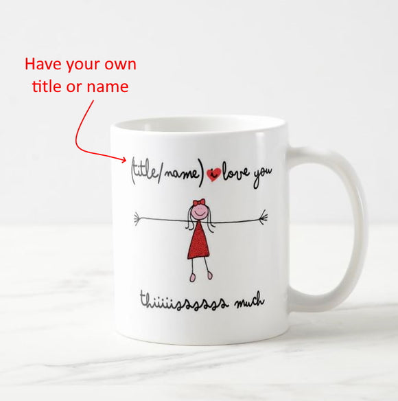 Personalized I Love You This Much Mother Daughter Father Son Have Your Own Name Title Mug - RazKen Gifts Shop - 1 Day Processing time - Fast Shipping