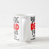 Personalized You Are Dead To Us/Me Good Luck Finding Custom Word Than Us/Me Funny Mug - RazKen Gifts Shop