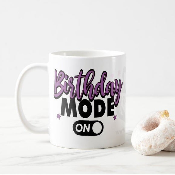 Birthday Mode On Phrase, Birthday Gift , Birthday, Son, Daughter, Wife, Family, Friend Mug - RazKen Gifts Shop - 1 Day Processing time - Fast Shipping