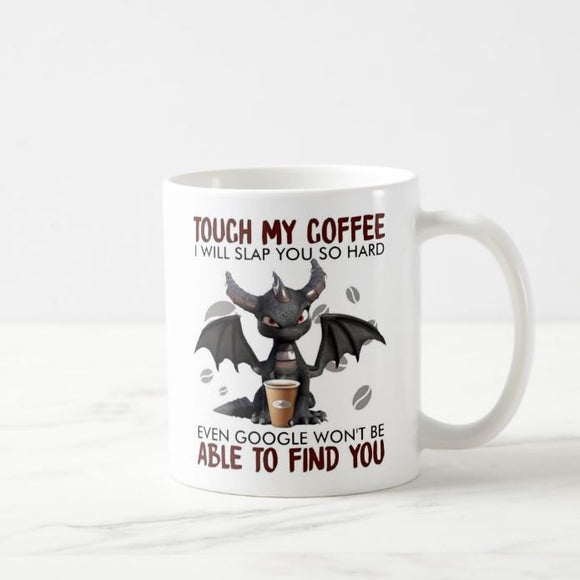Dragon Touch My Coffee I Will Slap You So Hard Even Google Won't Be Able To Find You Mug - RazKen Gifts Shop - 1 Day Processing time - Fast Shipping