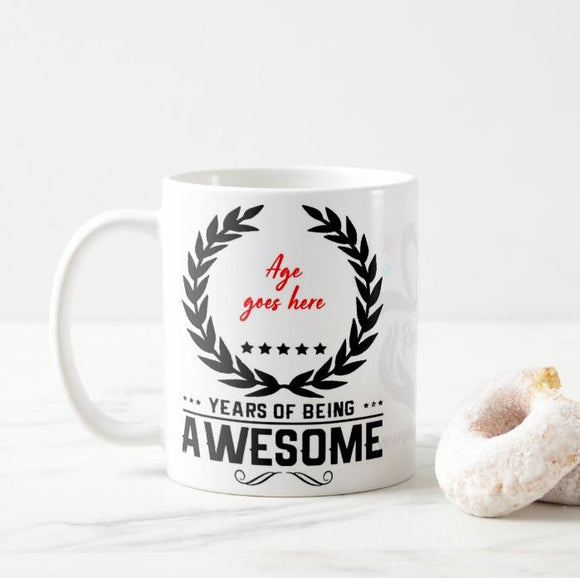 Birthday Year Age, Years of Being Awesome, Birthday Gift , Birthday, Son, Daughter, Friend Mug - RazKen Gifts Shop - 1 Day Processing time - Fast Shipping