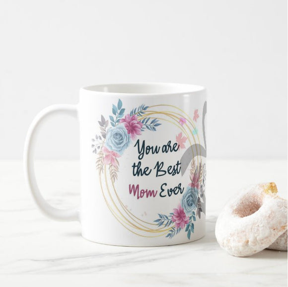 You Are The Best Mom Ever Coffee Mug - RazKen Gifts Shop - 1 Day Processing time - Fast Shipping