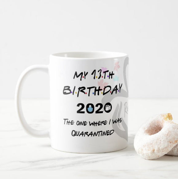 My Age, The One Where I Was Quarantined 2020 Birthday, Birthday Gift, Quarantine Mug - RazKen Gifts Shop - 1 Day Processing time - Fast Shipping