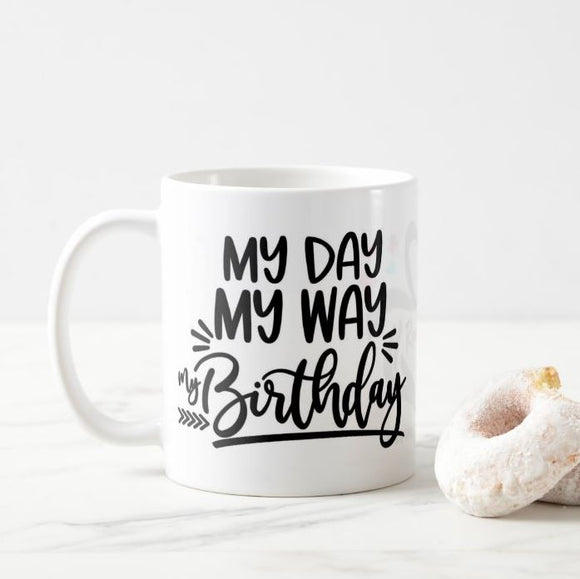 My Day My Way My Birthday Phrase, Birthday Gift , Birthday, Son, Daughter, Friend Mug - RazKen Gifts Shop - 1 Day Processing time - Fast Shipping