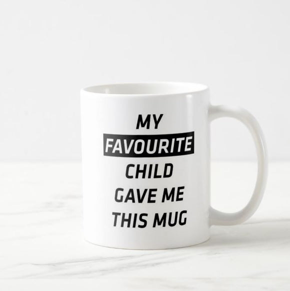 My Favourite Child Gave Me This Coffee Mug Gifts Unique New Year Mother Mom Favorite Mug - RazKen Gifts Shop - 1 Day Processing time - Fast Shipping