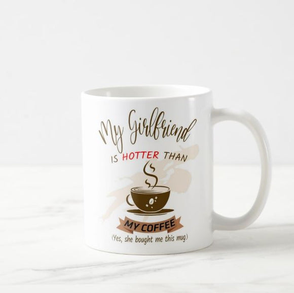My Girlfriend Is Hotter Than My Coffee, Funny Couple, For Him, Boyfriend, Funny, Husband Mug - RazKen Gifts Shop - 1 Day Processing time - Fast Shipping