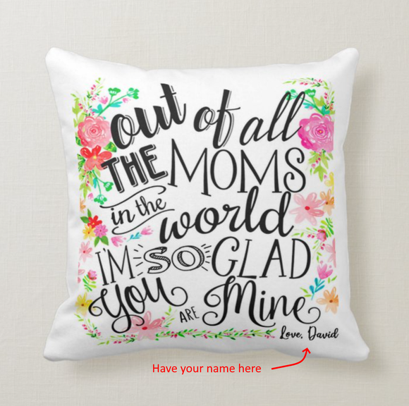 Personalized Out of All The Moms in The World, Glad You're Mine Cushion Pillow