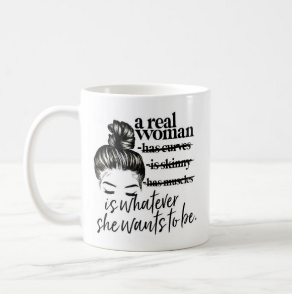 A Real Woman Is Whatever She Wants To Be Coffee Mug - RazKen Gifts Shop