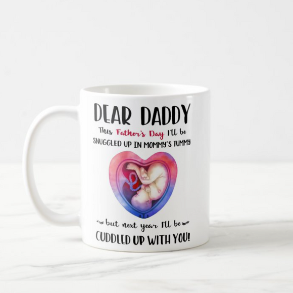 Dear Daddy This Father's Day I'll be Snuggled up, Gift for Dad, First Father's Day Gift Mug