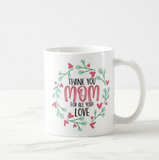 Thank You Mom For All Your Love Mothers Day Gift, Mom, Mother, Coffee Mug - RazKen Gifts Shop