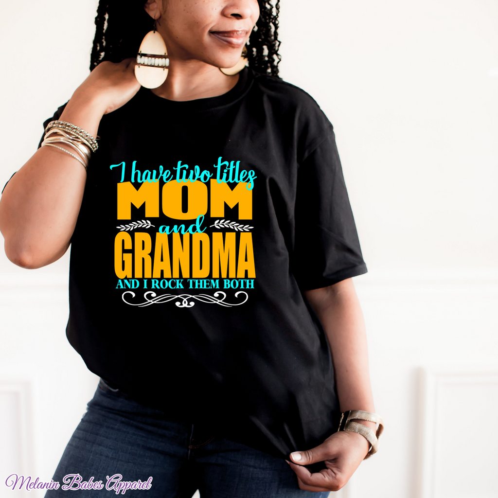 I Have Two Titles Mom And Grandma - MelaninBabesApparel