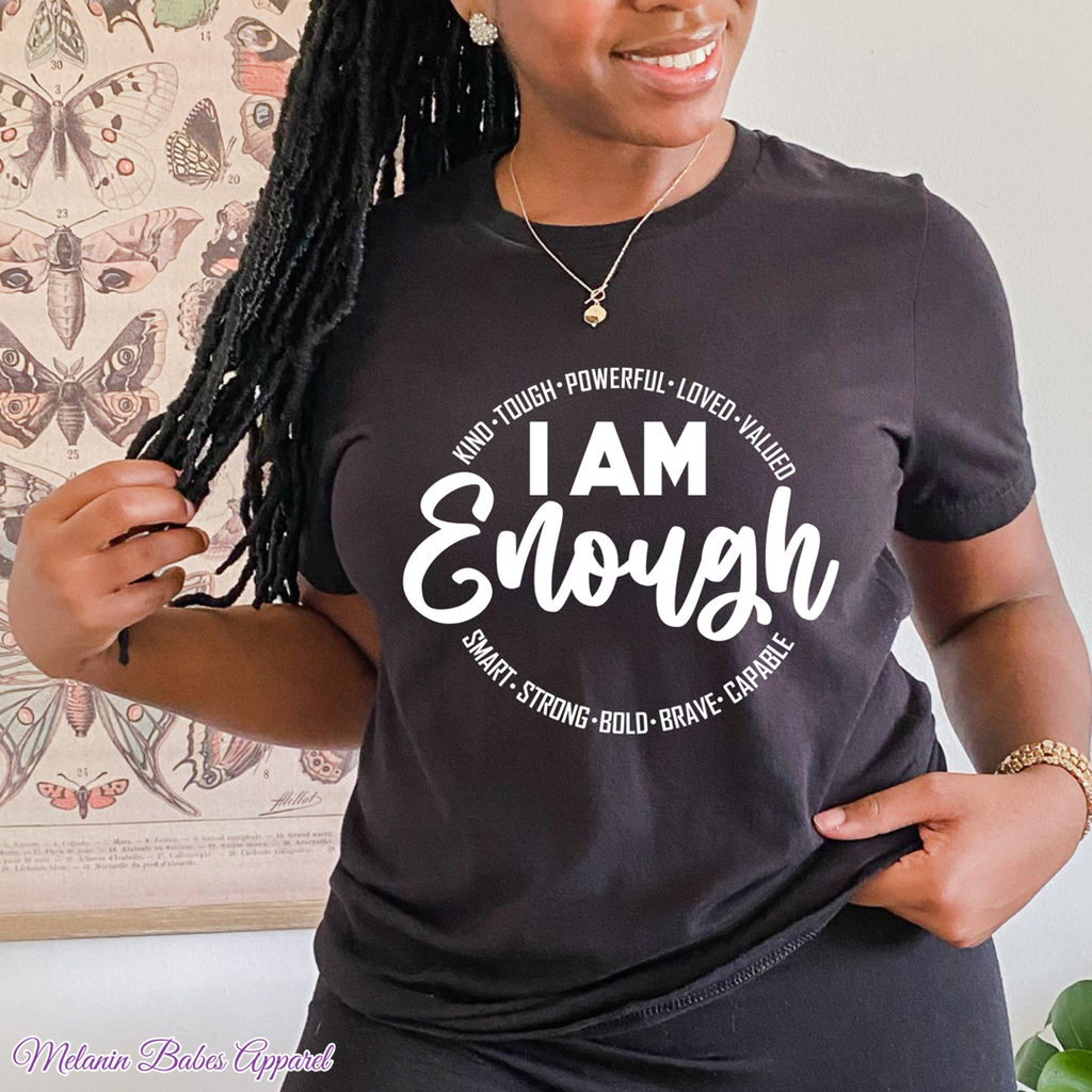 I Am Enough, Kind, Strong Self-Love Shirt - MelaninBabesApparel
