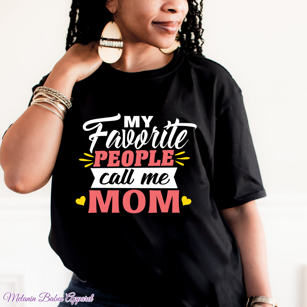 My Favorite People Call Me Mom - MelaninBabesApparel