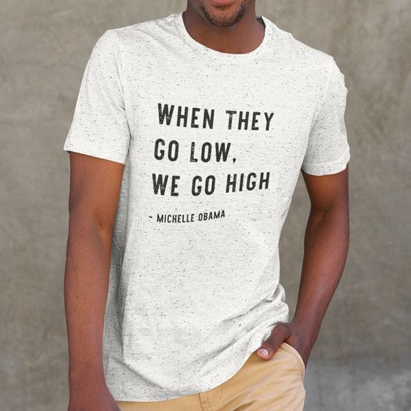 When They Go Low, We Go High Michelle Obama - MelaninBabesApparel