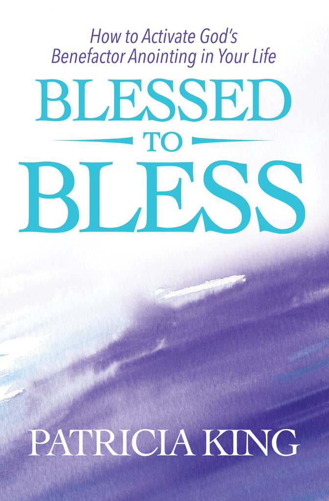 Blessed to Bless Book / Ebook by Patricia King