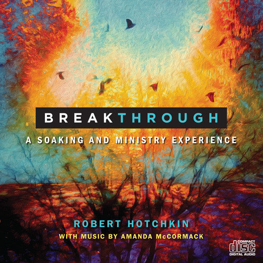 """Breakthrough Soaking and Ministry Experience"" - CD/MP3 Download by Robert Hotchkin & Amanda McCormack"