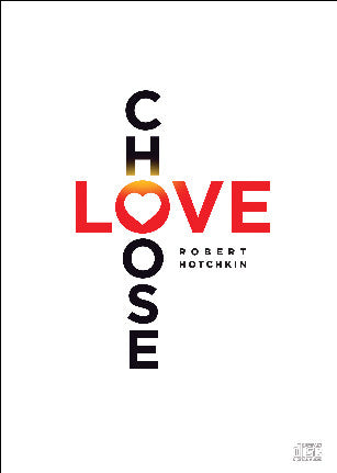 Choose Love - CD/MP3 Download by Robert Hotchkin