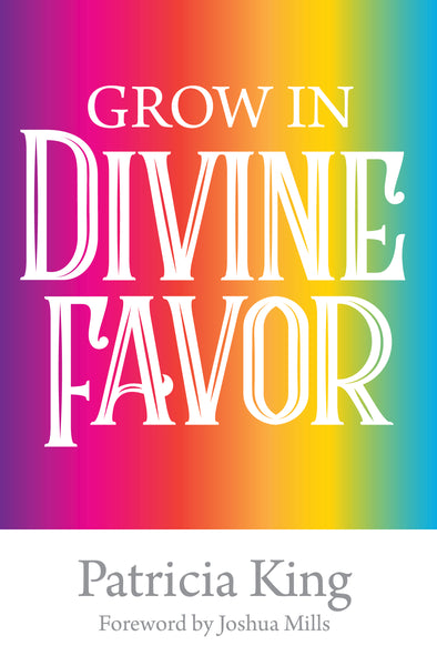 Grow In Divine Favor Book / PDF by Patricia King