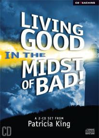 Living GOOD in the Midst of BAD -  MP3 Download by Patricia King