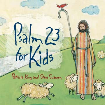 Psalm 23 for Kids    MP3 Download/CD by Patricia King & Steve Swanson