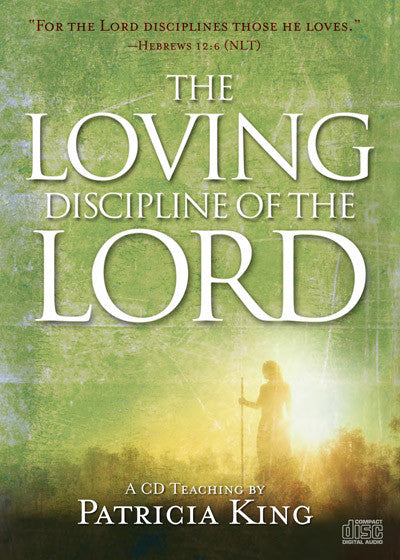 The Loving Discipline of the Lord - MP3 Download (Audio) by Patricia King